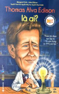 Bộ Sách Chân Dung Những Người Làm Thay Đổi Thế Giới – Thomas Alva Edison Là Ai