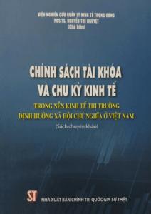 Chính Sách Tài Khóa Và Chu Kỳ Kinh Tế Trong Nền Kinh Tế Thị Trường Định Hướng Xã Hội Chủ Nghĩa Ở Việt Nam