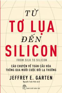 Từ Tơ Lụa Đến Silicon – Câu Chuyện Về Toàn Cầu Hóa Thông Qua 10 Cuộc Đời Lạ Thường