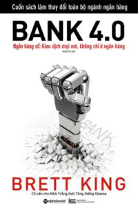 Bank 4.0 – Ngân Hàng Số : Giao Dịch Mọi Nơi, Không Chỉ Ở Ngân Hàng