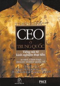 CEO Ở Trung Quốc – Tiếng Nói Từ Kinh Nghiệm Thực Tiễn Của 20 Nhà Lãnh Đạo Doanh Nghiệp Quốc Tế