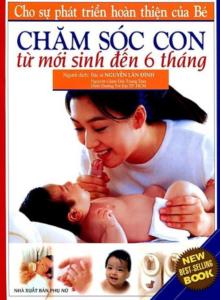 Chăm Sóc Con (Từ Sơ Sinh Đến 6 Tháng)
