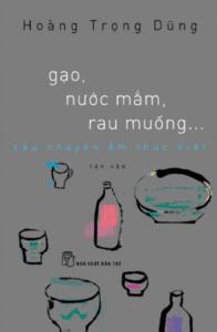 Gạo, Nước Mắm, Rau Muống… Câu Chuyện Ẩm Thực Việt