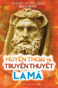 Giải Mã Huyền Thoại – Huyền Thoại Và Truyền Thuyết La Mã