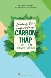 Hướng Đến Cuộc Sống Carbon Thấp Thân Thiện Với Môi Trường