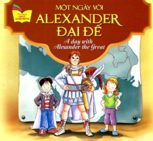 Một Ngày Với Alexander Đại Đế – A Day With Alexander The Great