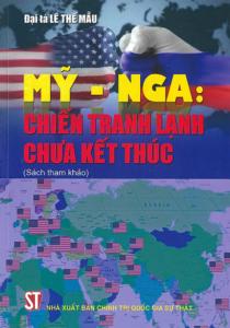 Mỹ – Nga: Chiến Tranh Lạnh Chưa Kết Thúc
