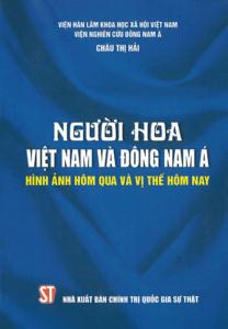 Người Hoa Việt Nam Và Đông Nam Á – Hình Ảnh Hôm Qua Và Vị Thế Hôm Nay