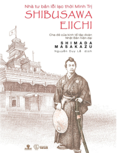 Nhà Tư Bản Lỗi Lạc Thời Minh Trị Shibusawa Eiichi – Cha Đẻ Của Kinh Tế Tập Đoàn Nhật Bản Hiện Đại