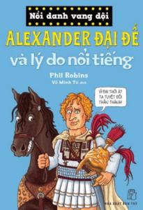 Nổi Danh Vang Dội – Alexander Đại Đế Và Lý Do Nổi Tiếng