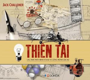 Thiên Tài – Các Nhà Phát Minh Vĩ Đại Và Công Trình Của Họ