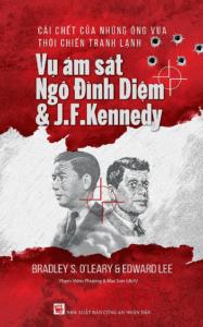 Cái Chết Của Những Ông Vua Thời Chiến Tranh Lạnh – Vụ Ám Sát Ngô Đình Diệm & J.F.Kennedy