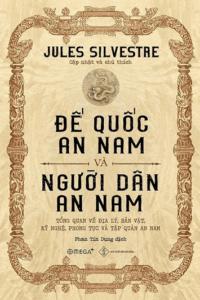 Đế Quốc An Nam Và Người Dân An Nam – Jules Silvestre