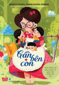 Gần Bên Con – Sách Dành Cho Phụ Huynh Và Giáo Viên Chăm Sóc Trẻ