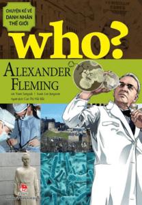 Who? Chuyện Kể Về Danh Nhân Thế Giới – Alexander Fleming